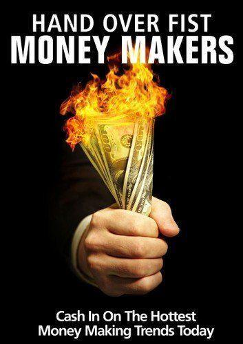 Making money hand over fist