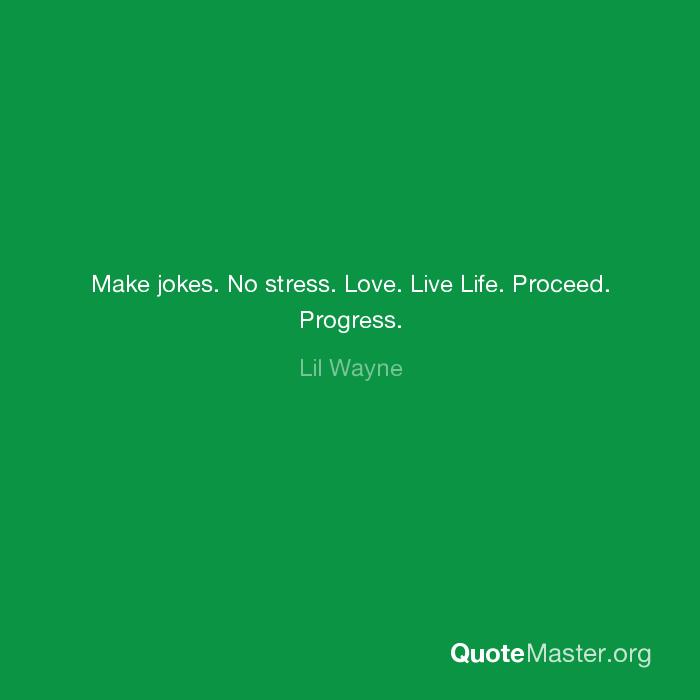 best of Progress quote live life proceed Make jokes no stress love