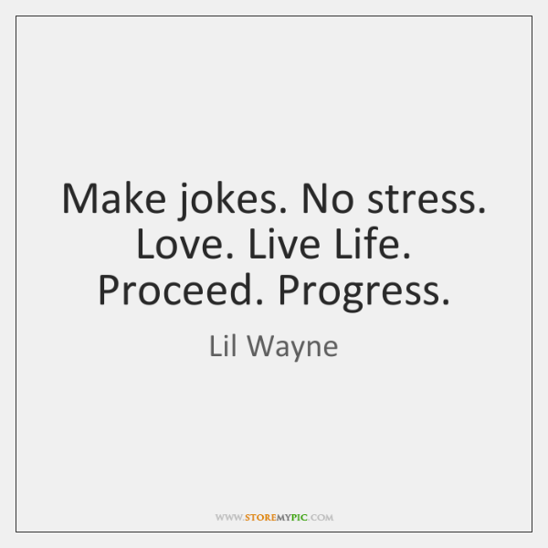 Make jokes no stress love live life proceed progress quote