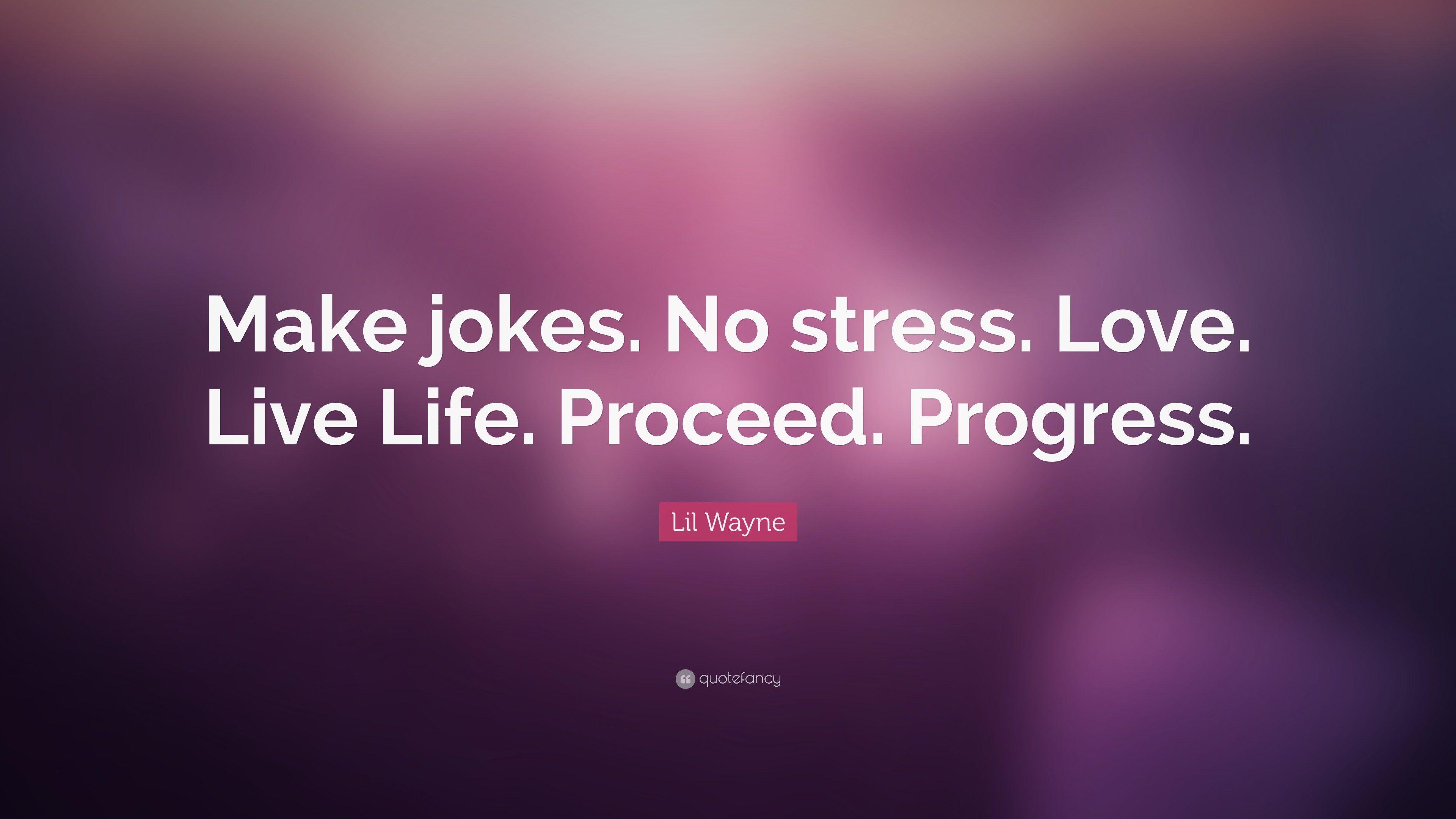Snowdrop reccomend Make jokes no stress love live life proceed progress quote
